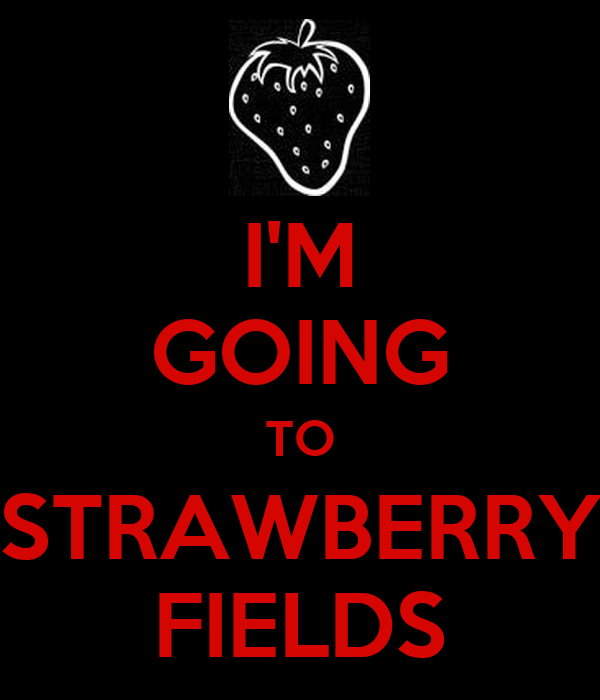 I'M GOING TO STRAWBERRY FIELDS