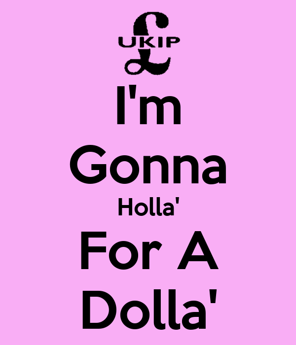 I'm Gonna Holla' For A Dolla'