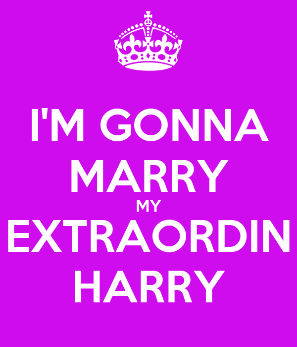 I'M GONNA MARRY MY EXTRAORDIN HARRY