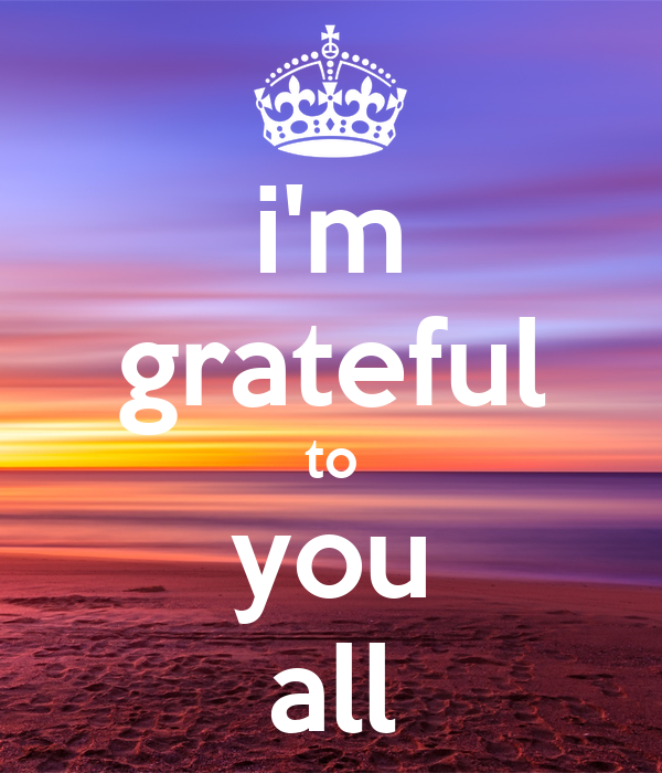 i'm grateful to you all