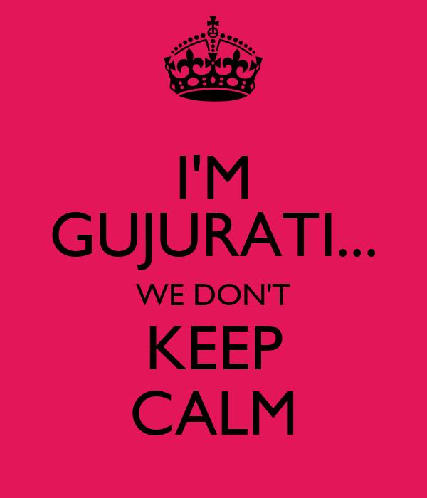 I'M GUJURATI... WE DON'T KEEP CALM