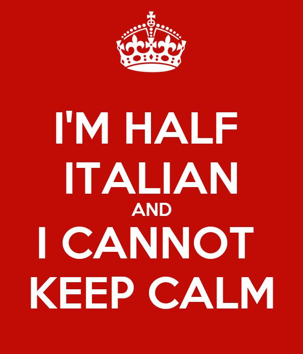 I'M HALF  ITALIAN AND I CANNOT  KEEP CALM