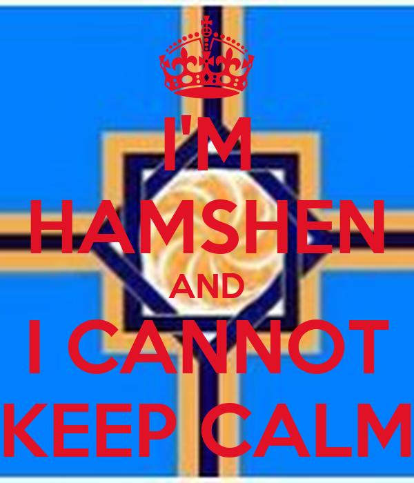 I'M HAMSHEN AND I CANNOT KEEP CALM