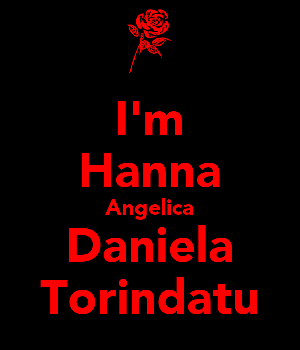 I'm Hanna Angelica Daniela Torindatu