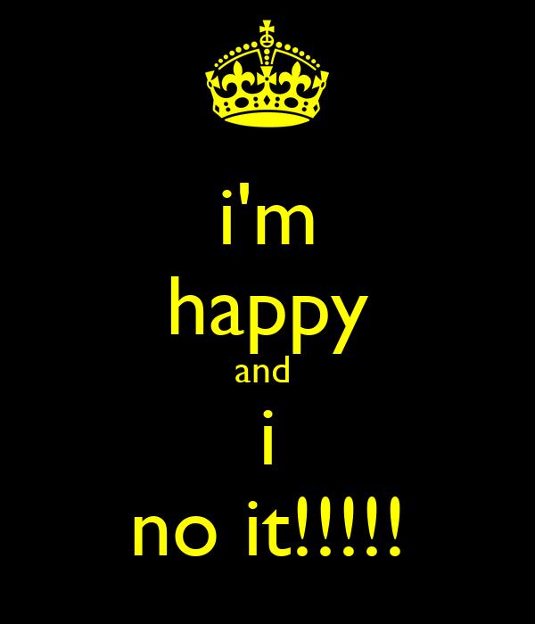 i'm happy and  i no it!!!!!