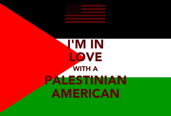 I'M IN LOVE WITH A PALESTINIAN AMERICAN