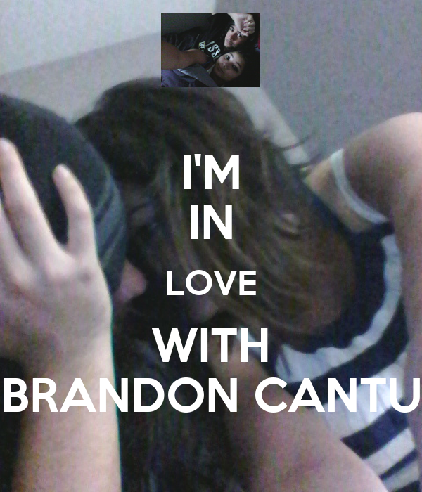 I'M IN LOVE WITH BRANDON CANTU