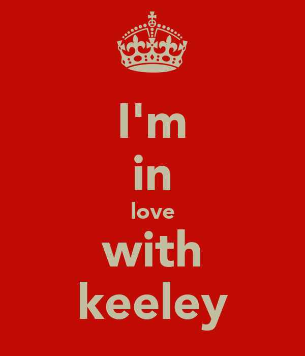 I'm in love with keeley