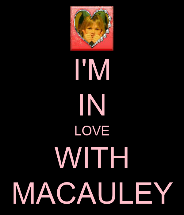 I'M IN LOVE WITH MACAULEY