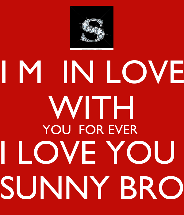 I M  IN LOVE WITH YOU  FOR EVER  I LOVE YOU  SUNNY BRO