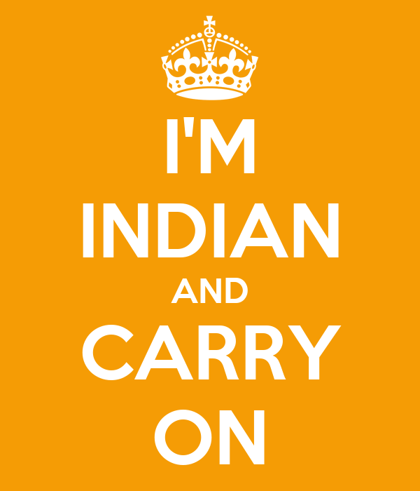 I'M INDIAN AND CARRY ON