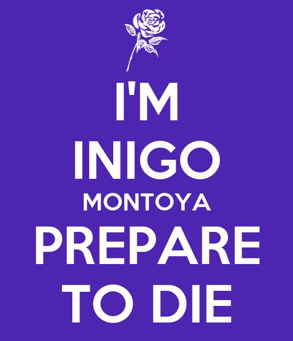 I'M INIGO MONTOYA PREPARE TO DIE