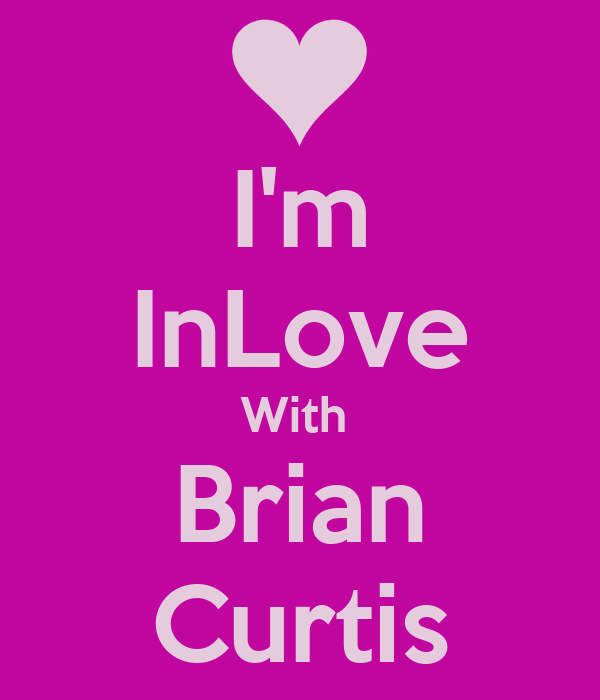 I'm InLove With  Brian Curtis