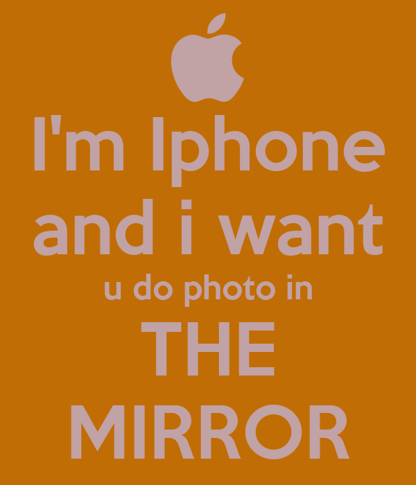 I'm Iphone and i want u do photo in THE MIRROR