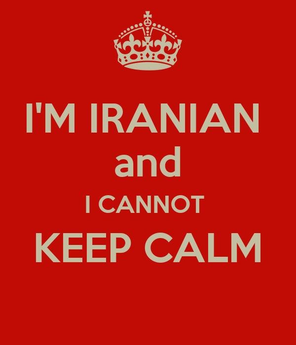 I'M IRANIAN  and I CANNOT  KEEP CALM