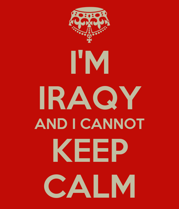 I'M IRAQY AND I CANNOT KEEP CALM