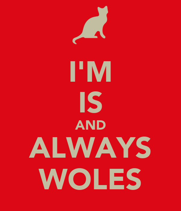 I'M IS AND ALWAYS WOLES