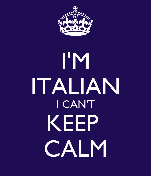 I'M ITALIAN I CAN'T KEEP  CALM
