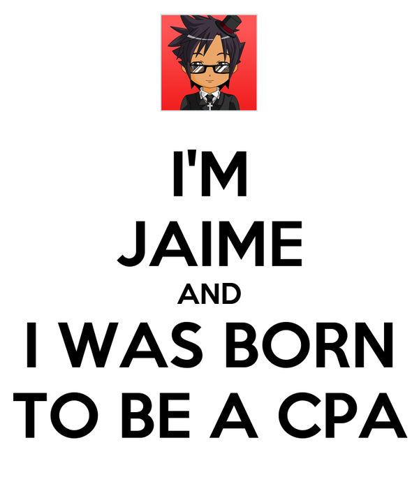I'M JAIME AND I WAS BORN TO BE A CPA