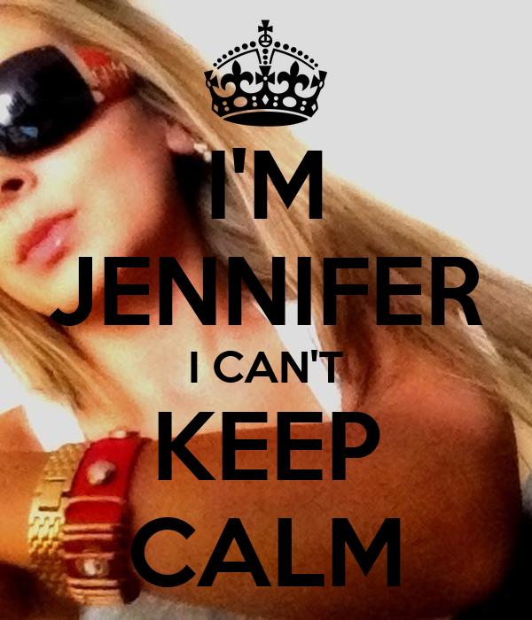 I'M JENNIFER I CAN'T KEEP CALM