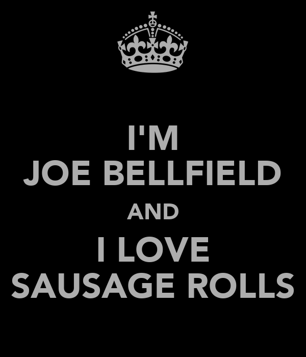 I'M JOE BELLFIELD AND I LOVE SAUSAGE ROLLS