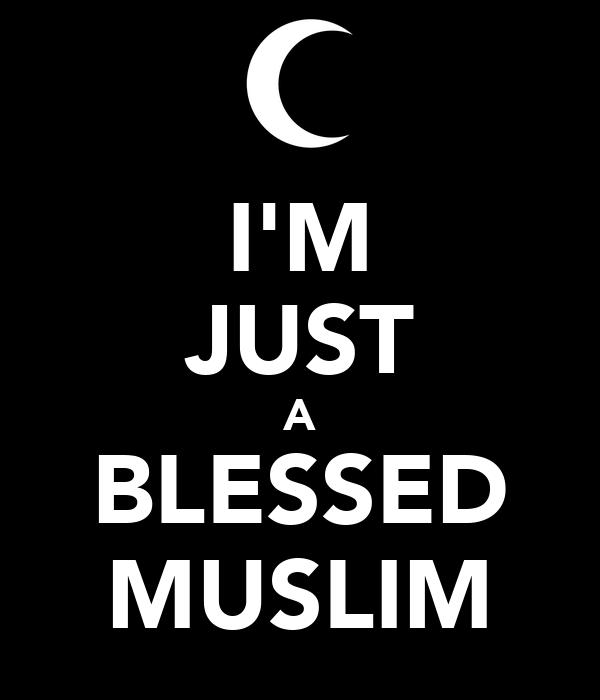 I'M JUST A BLESSED MUSLIM