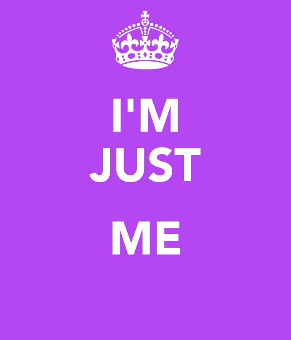 I'M JUST  ME