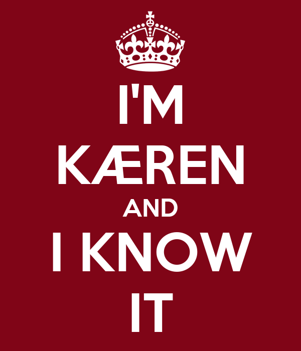 I'M KÆREN AND I KNOW IT