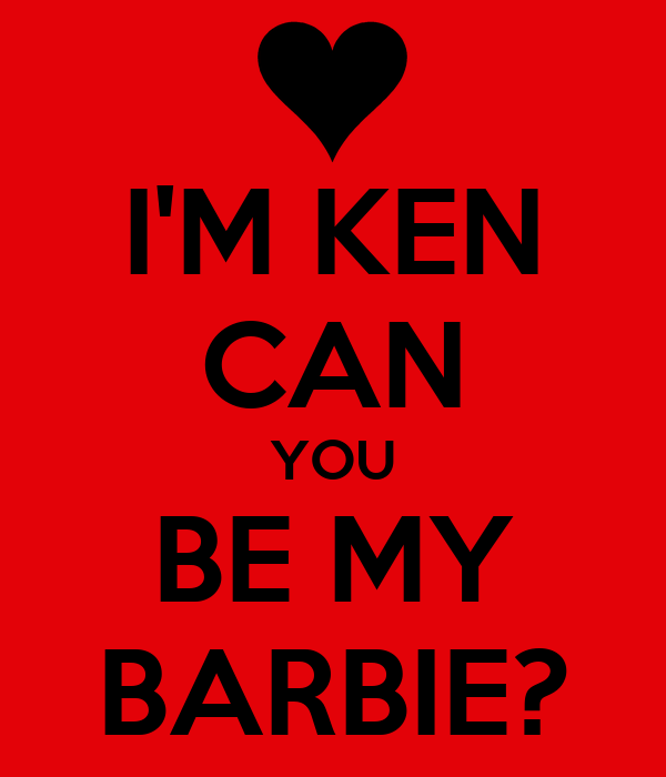 I'M KEN CAN YOU BE MY BARBIE?