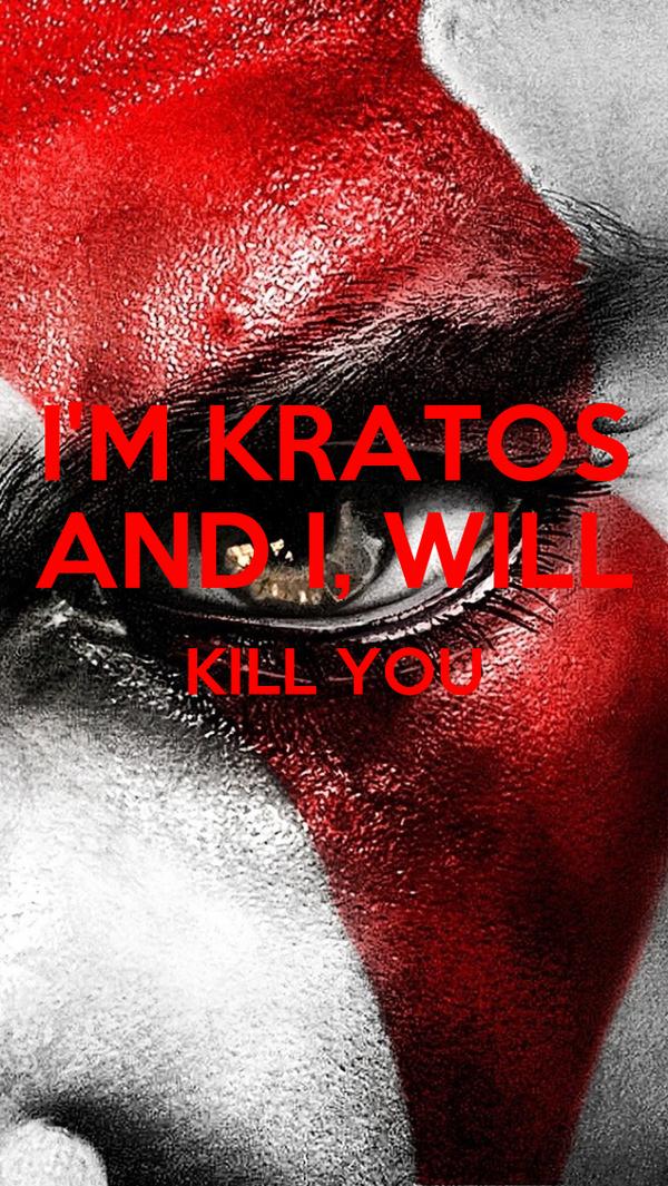 I'M KRATOS AND I, WILL KILL YOU