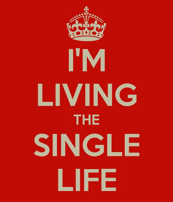 I m living the single life