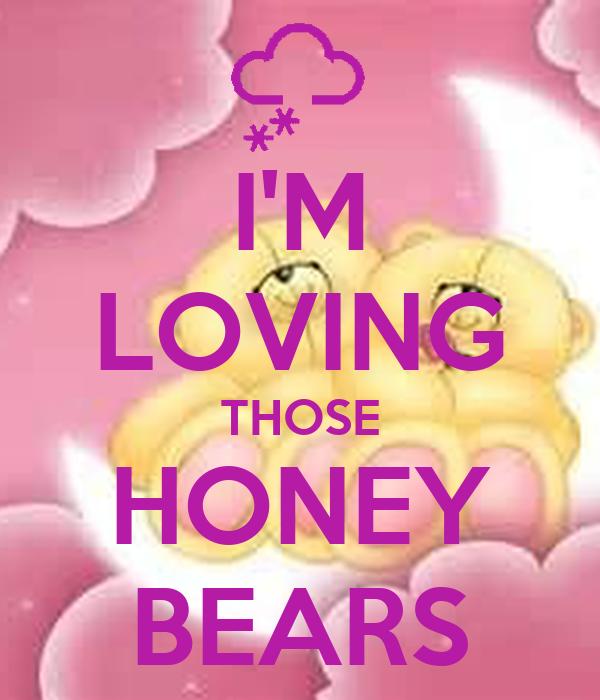I'M LOVING THOSE HONEY BEARS