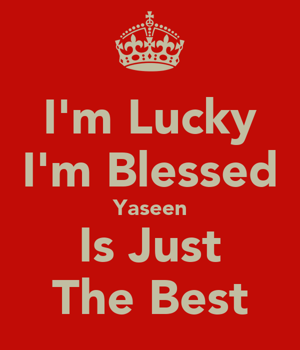 I'm Lucky I'm Blessed Yaseen Is Just The Best