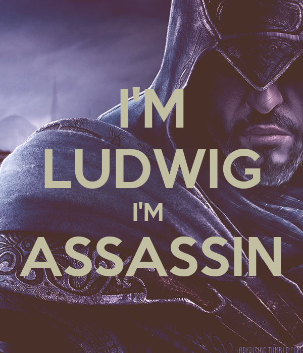 I'M LUDWIG I'M  ASSASSIN