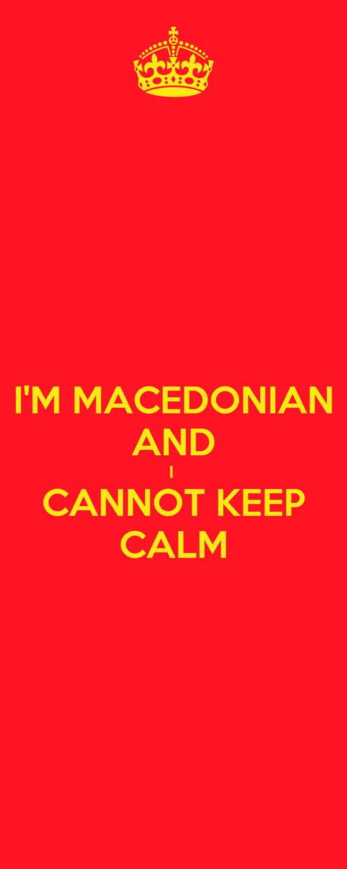 I'M MACEDONIAN AND I  CANNOT KEEP CALM