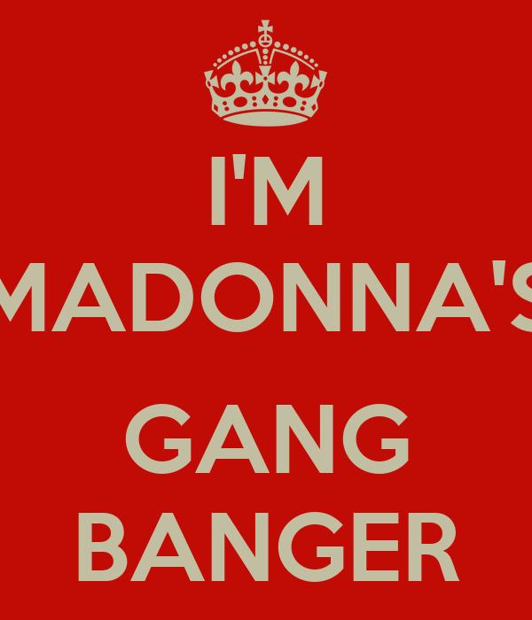 I'M MADONNA'S  GANG BANGER