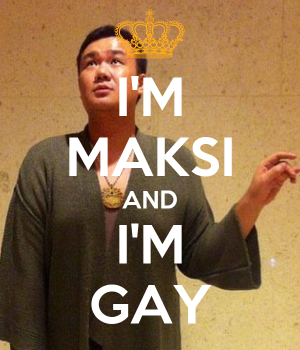 I'M MAKSI AND I'M GAY