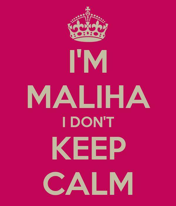 I'M MALIHA I DON'T KEEP CALM