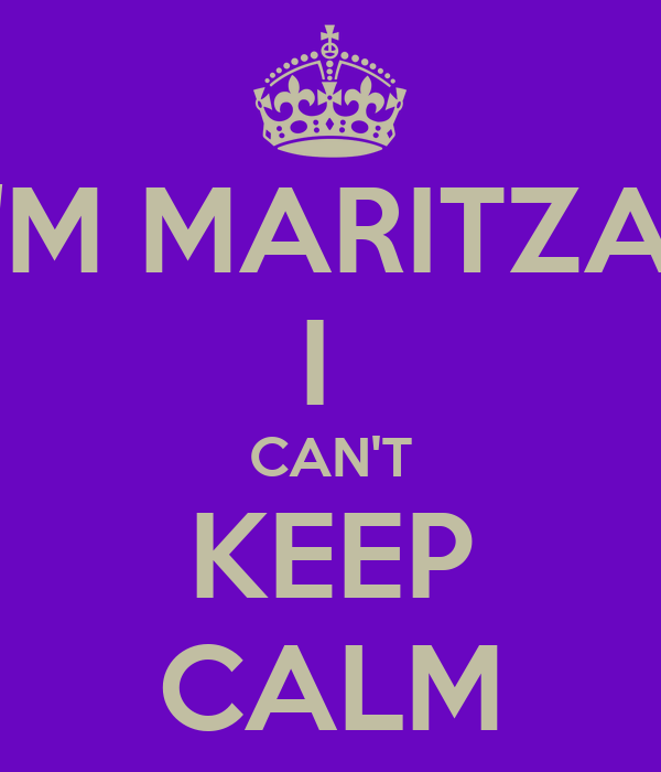I'M MARITZA  I  CAN'T KEEP CALM