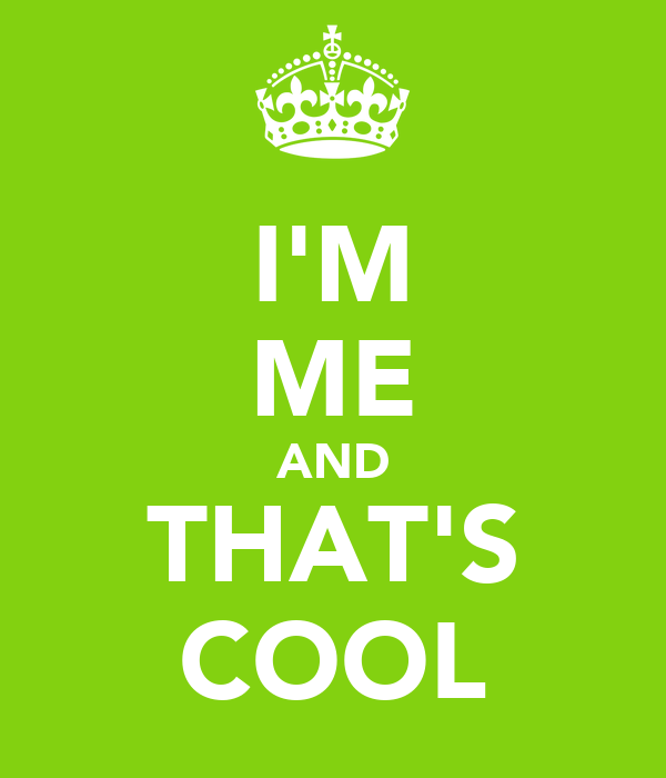 I'M ME AND THAT'S COOL