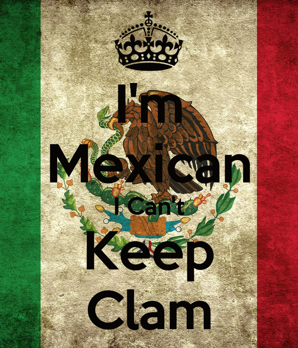 I'm Mexican I Can't Keep Clam