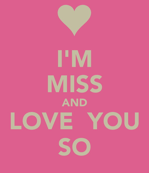 I'M MISS AND LOVE  YOU SO