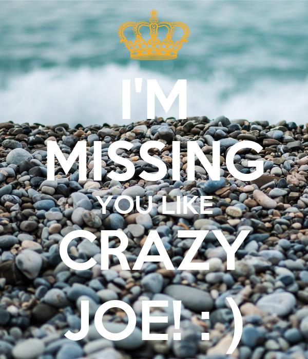 Im Missing You Like Crazy Joe Poster Nancy Keep Calm O Matic