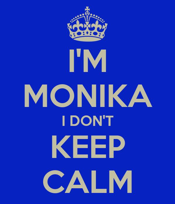 I'M MONIKA I DON'T KEEP CALM