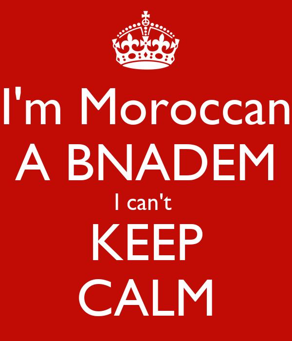 I'm Moroccan A BNADEM I can't  KEEP CALM