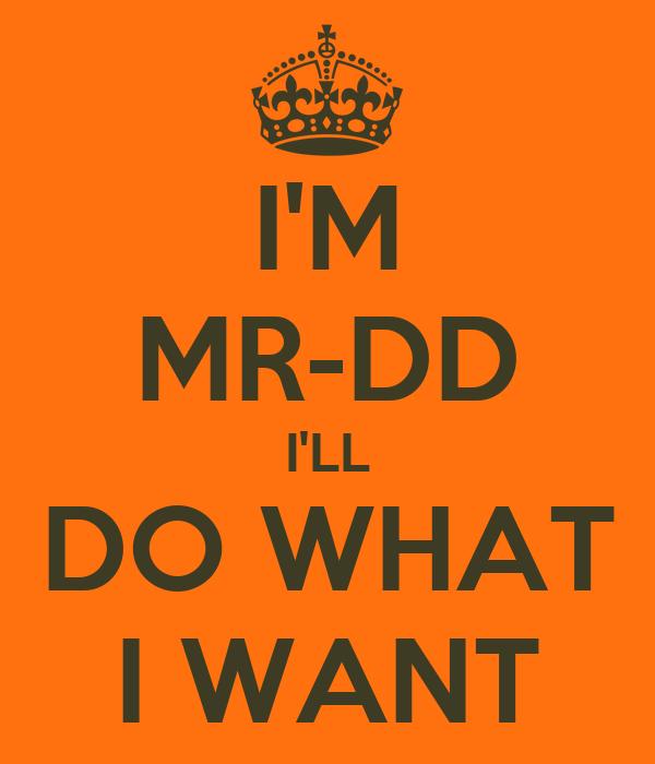 I'M MR-DD I'LL DO WHAT I WANT