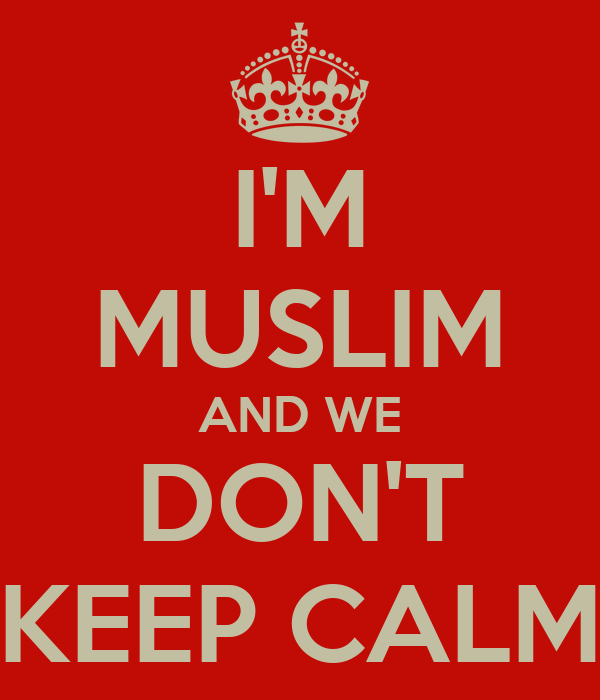 I'M MUSLIM AND WE DON'T KEEP CALM