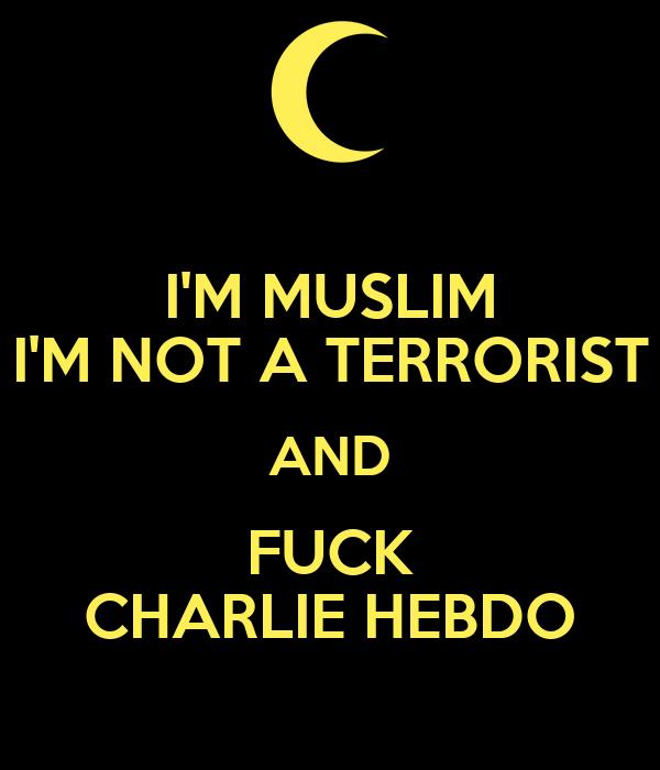 I'M MUSLIM I'M NOT A TERRORIST AND FUCK CHARLIE HEBDO