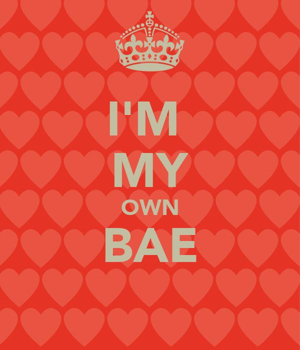I'M  MY OWN BAE