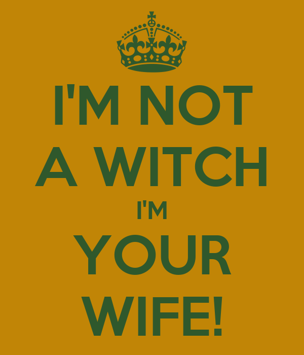 I'M NOT A WITCH I'M YOUR WIFE!